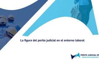 La figura del perito judicial en el entorno laboral